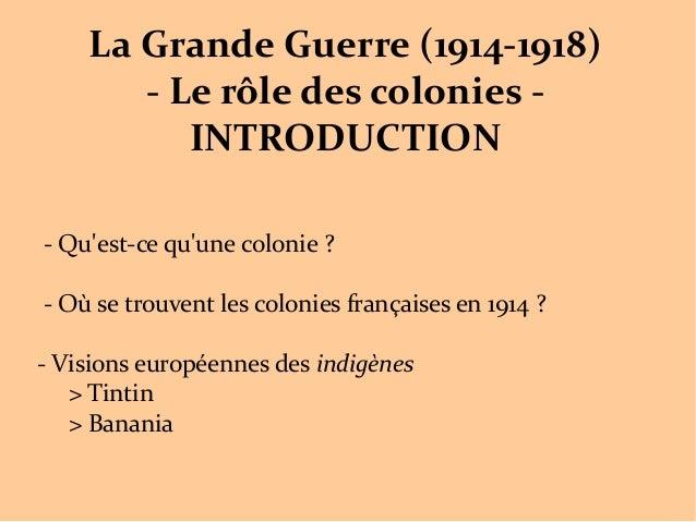 La Grande Guerre (1914-1918) - Le rôle des colonies - INTRODUCTION - Qu'est-ce qu'une colonie? - Où se trouvent les colon...