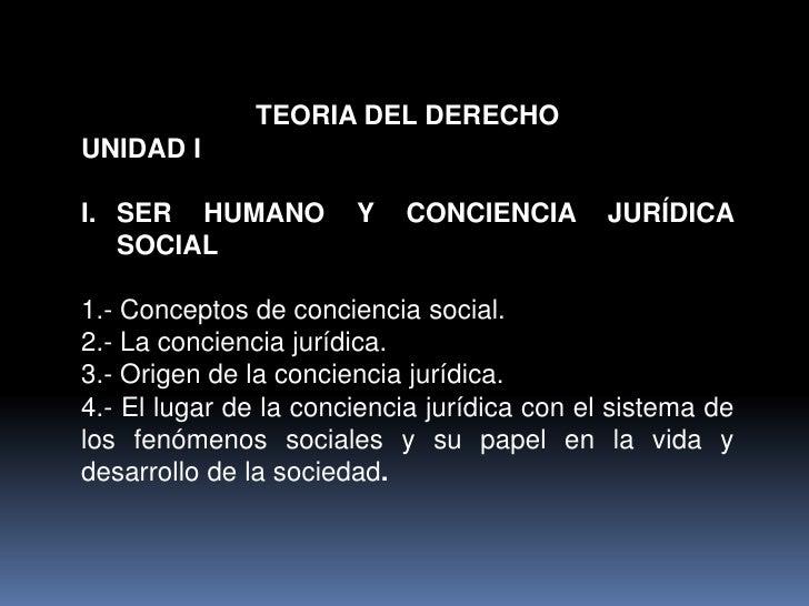 TEORIA DEL DERECHOUNIDAD II. SER HUMANO          Y   CONCIENCIA        JURÍDICA   SOCIAL1.- Conceptos de conciencia social...