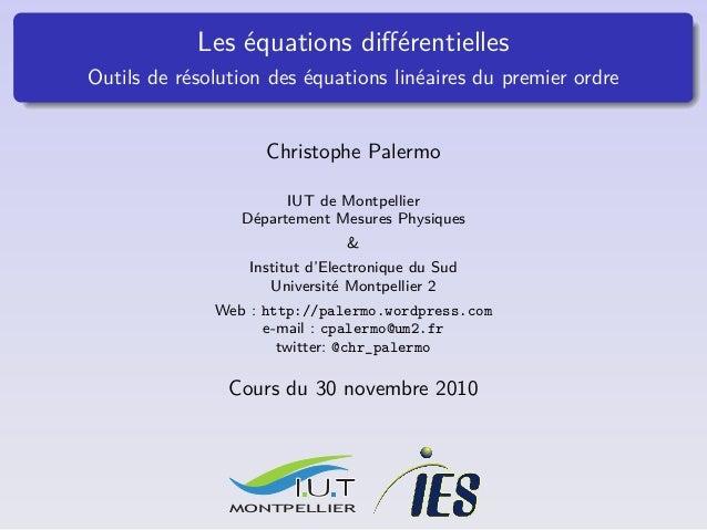 Les équations différentielles Outils de résolution des équations linéaires du premier ordre Christophe Palermo IUT de Montp...