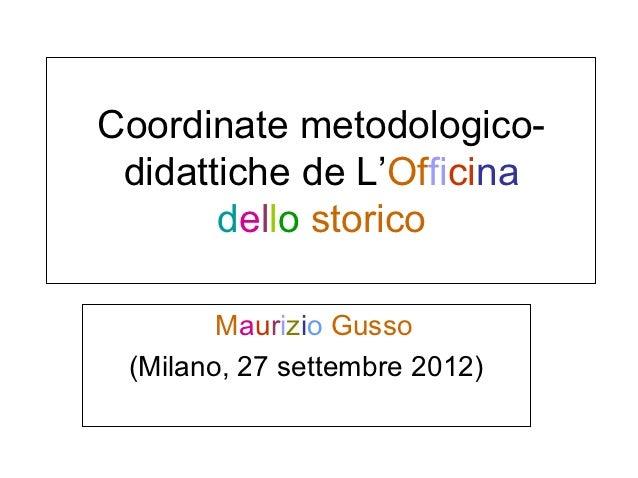 Coordinate metodologico- didattiche de L'Officina       dello storico        Maurizio Gusso (Milano, 27 settembre 2012)