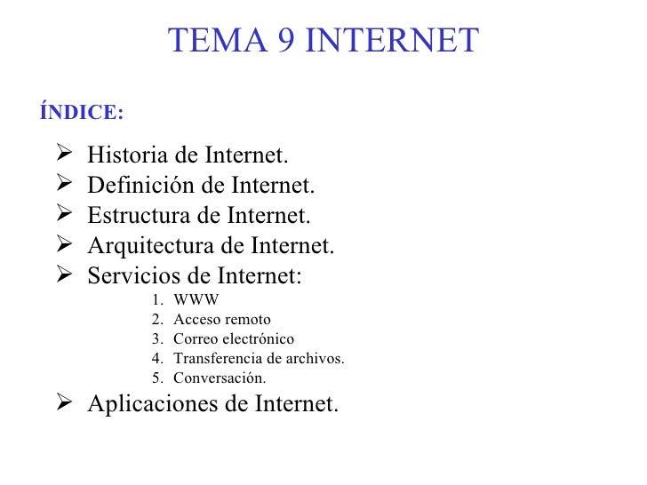 TEMA 9 INTERNET <ul><li>Historia de Internet. </li></ul><ul><li>Definición de Internet. </li></ul><ul><li>Estructura de In...