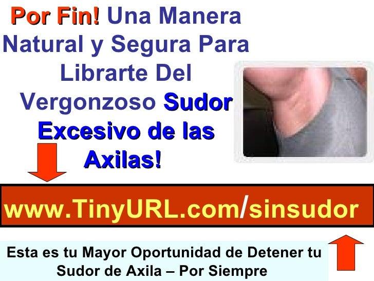 Por Fin!   Una Manera Natural y Segura Para Librarte Del Vergonzoso   Sudor Excesivo de las Axilas!   www . TinyURL . com ...