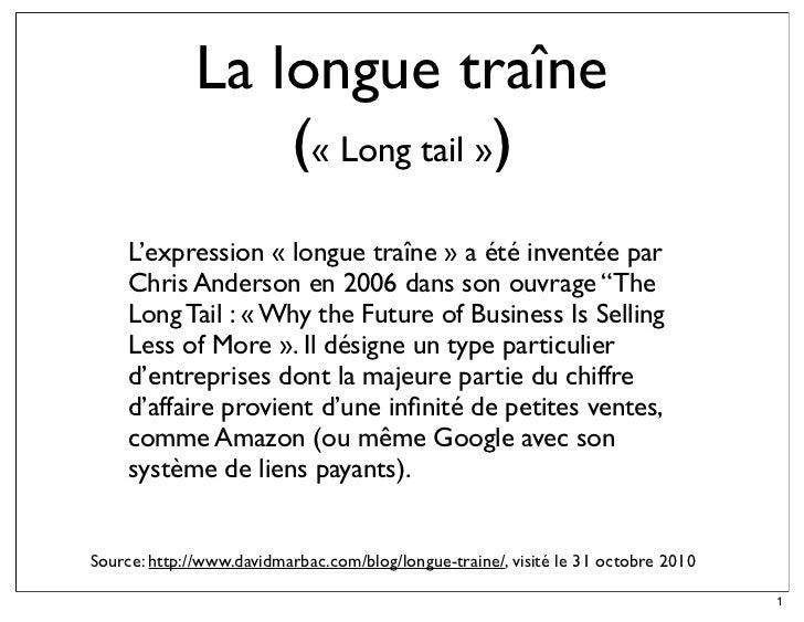 La longue traîne                  (« Long tail »)     L'expression « longue traîne » a été inventée par     Chris Anderson...