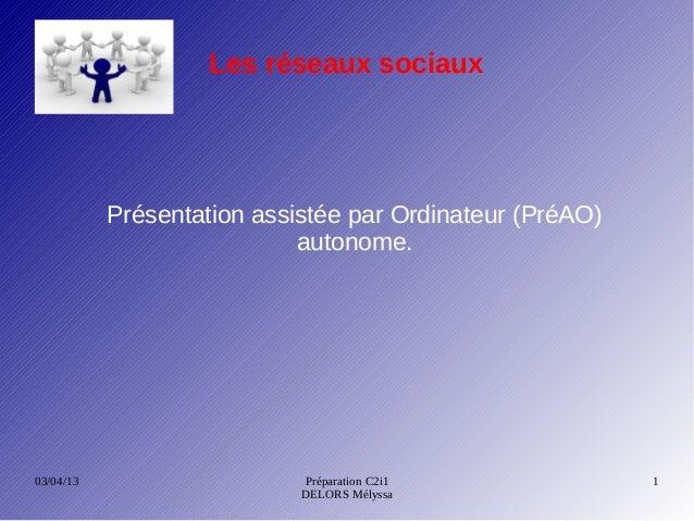 Les réseaux sociaux           Présentation assistée par Ordinateur (PréAO)                            autonome.03/04/13   ...