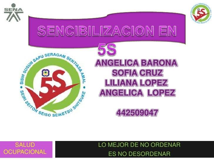 SENCIBILIZACION EN 5S<br />ANGELICA BARONA <br />SOFIA CRUZ<br />LILIANA LOPEZ <br />ANGELICA  LOPEZ<br />442509047<br />L...