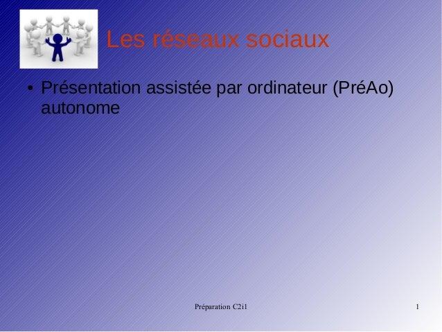 Préparation C2i1 1 Les réseaux sociaux ● Présentation assistée par ordinateur (PréAo) autonome