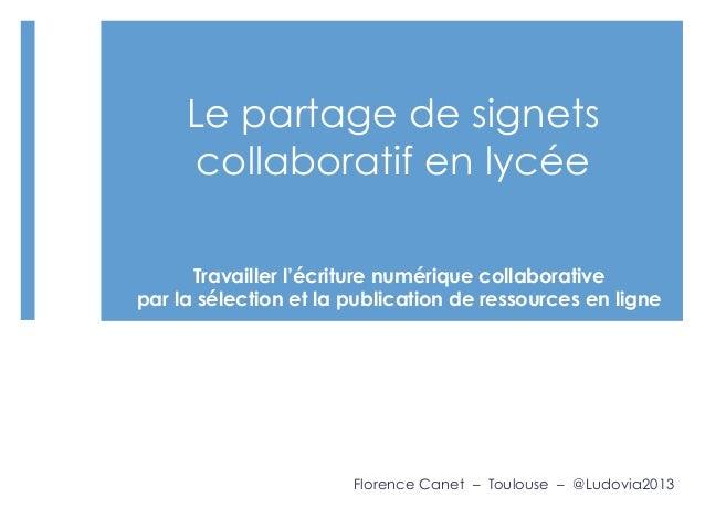 Le partage de signets collaboratif en lycée  Florence Canet – Toulouse – @Ludovia2013 Travailler l'écriture numérique col...