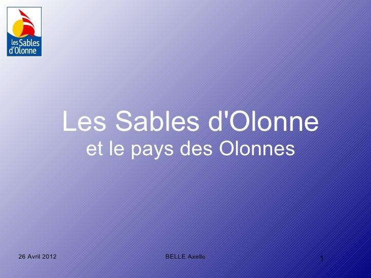 Les Sables dOlonne                 et le pays des Olonnes26 Avril 2012            BELLE Axelle     1