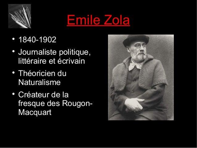 Emile Zola        1840-1902 Journaliste politique, littéraire et écrivain Théoricien du Naturalisme Créateur de la fre...