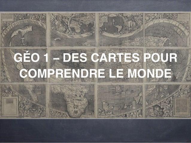 GÉO 1 – DES CARTES POUR  COMPRENDRE LE MONDE
