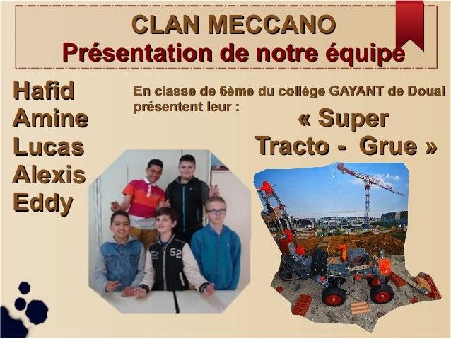 «Super «Super  Tracto - Grue»Tracto - Grue» CLAN MECCANOCLAN MECCANO Présentation de notre équipePrésentation de not...