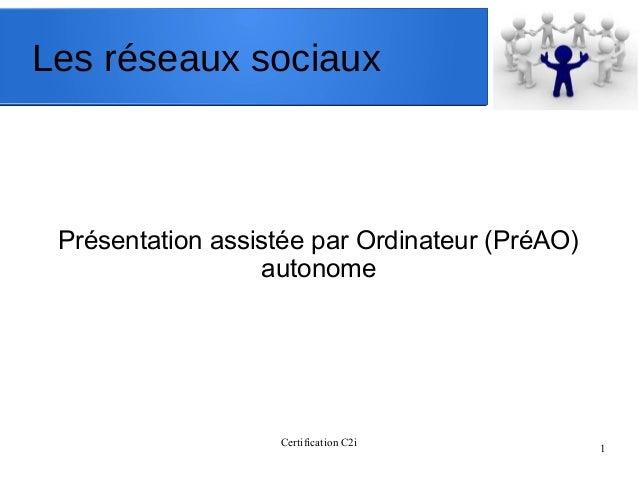 Certification C2i 1 Les réseaux sociaux Présentation assistée par Ordinateur (PréAO) autonome