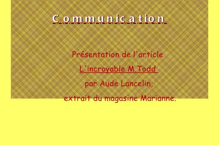 Communication Présentation de l'article  L'incroyable M.Todd  par Aude Lancelin , extrait du magasine Marianne.