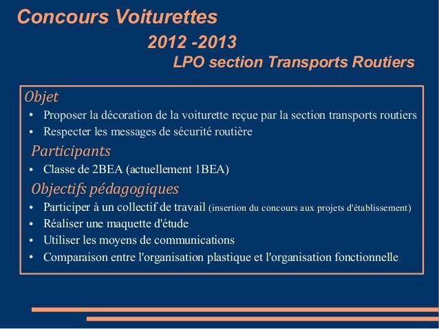 Concours Voiturettes 2012 -2013 LPO section Transports Routiers Objet ● ●  Proposer la décoration de la voiturette reçue p...