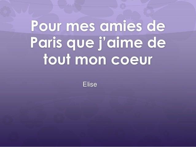Pour mes amies de Paris que j'aime de tout mon coeur Elise