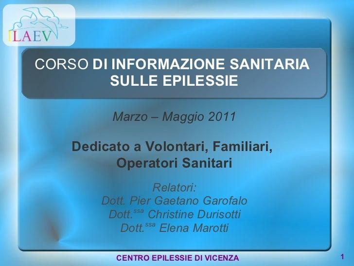<ul><li>CORSO  DI INFORMAZIONE SANITARIA  SULLE EPILESSIE </li></ul>Relatori: Dott. Pier Gaetano Garofalo Dott. ssa  Chris...