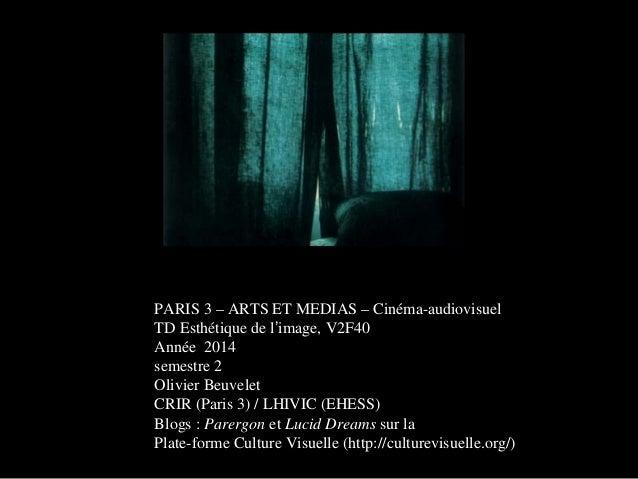 PARIS 3 – ARTS ET MEDIAS – Cinéma-audiovisuel TD Esthétique de l'image, V2F40 Année 2014 semestre 2 Olivier Beuvelet CRIR ...