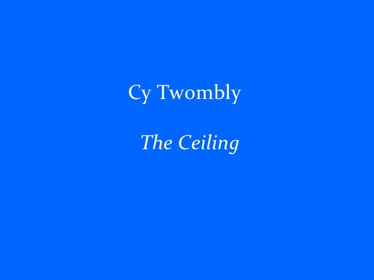 Cy Twombly    The Ceiling