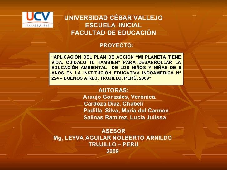 """UNIVERSIDAD CÉSAR VALLEJO ESCUELA  INICIAL FACULTAD DE EDUCACIÓN """" APLICACIÓN DEL PLAN DE ACCIÓN """"MI PLANETA TIENE VIDA, C..."""