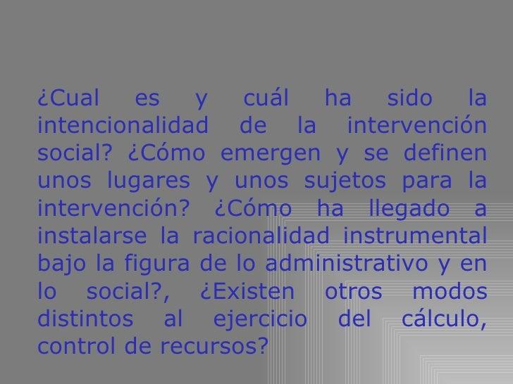 ¿Cual es y cuál ha sido la intencionalidad de la intervención social? ¿Cómo emergen y se definen unos lugares y unos sujet...