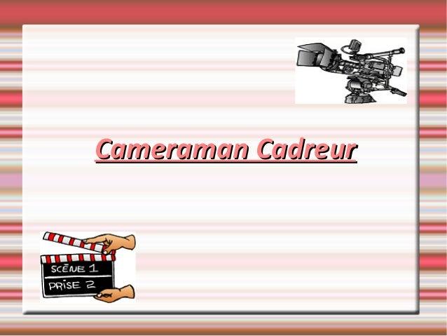 Cameraman CadreurCameraman Cadreur