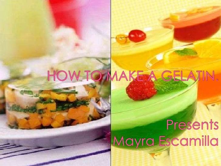 HOW TO MAKE A GELATIN.PresentsMayra Escamilla <br />