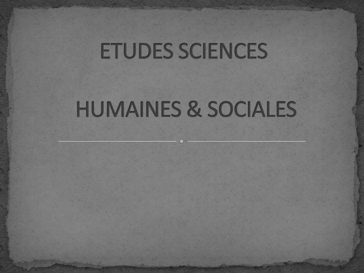 DEFINITION :    Les sciences humaines et sociales sont    un ensemble de disciplines scientifiques    étudiant les aspect...