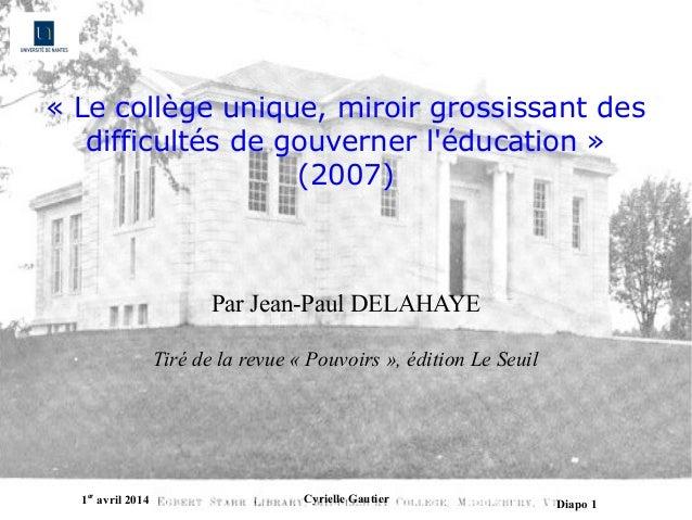 1er avril 2014 Cyrielle Gautier Diapo 1 «Lecollègeunique,miroirgrossissantdes difficultésdegouvernerl'éducation...