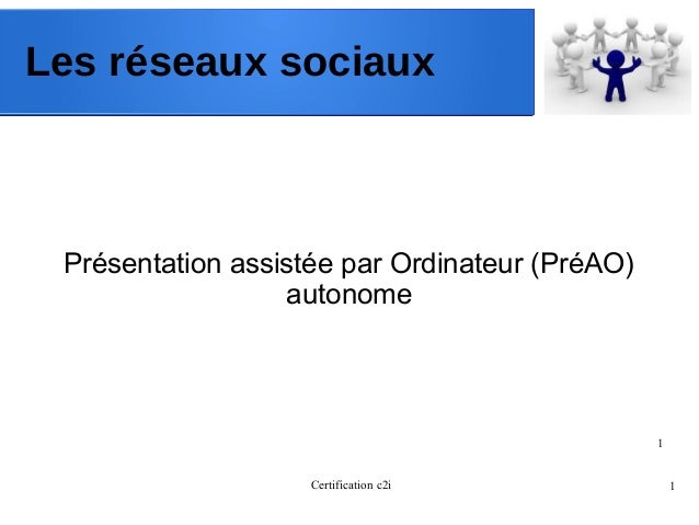 Certification c2i 1 1 Les réseaux sociaux Présentation assistée par Ordinateur (PréAO) autonome