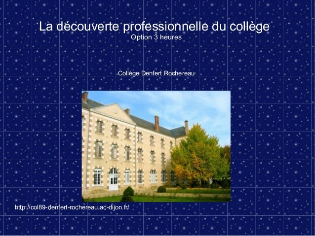 La découverte professionnelle du collègeOption 3 heuresCollège Denfert Rochereauhttp://col89-denfert-rochereau.ac-dijon.fr/