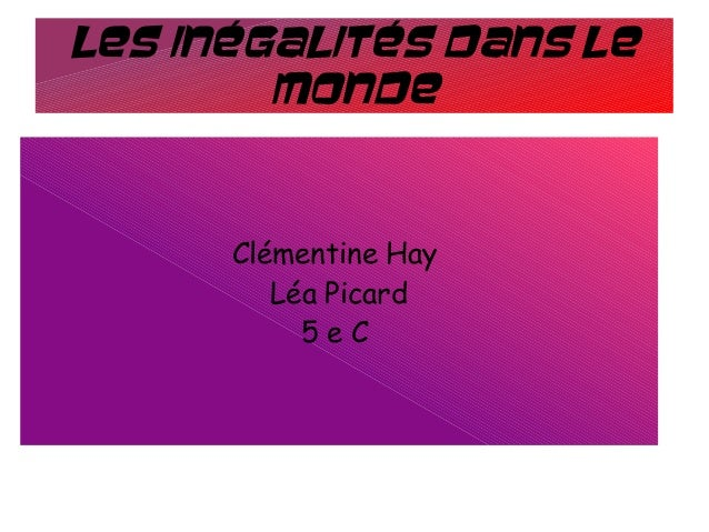 Les inégalités dans le monde Clémentine Hay Léa Picard 5 e C