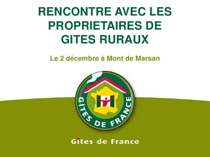 RENCONTRE AVEC LES PROPRIETAIRES DE GITES RURAUX<br />Le 2 décembre à Mont de Marsan<br />