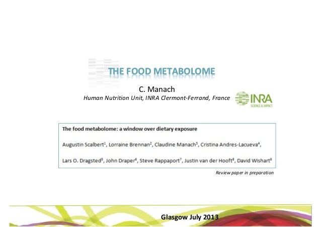 Glasgow July 2013 THE FOOD METABOLOMETHE FOOD METABOLOME C. Manach Human Nutrition Unit, INRA Clermont‐Ferrand, France Rev...