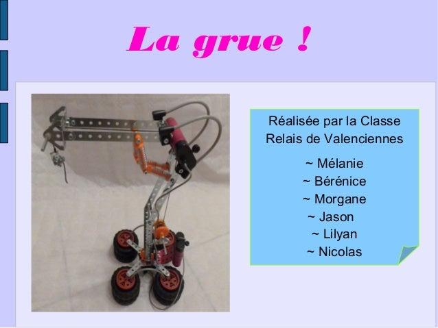 La grue! Réalisée par la Classe Relais de Valenciennes ~ Mélanie ~ Bérénice ~ Morgane ~ Jason ~ Lilyan ~ Nicolas
