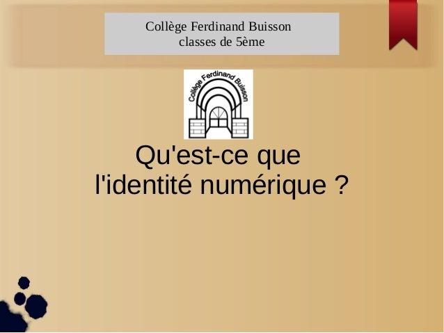 Collège Ferdinand Buisson classes de 5ème Qu'est-ce que l'identité numérique ?