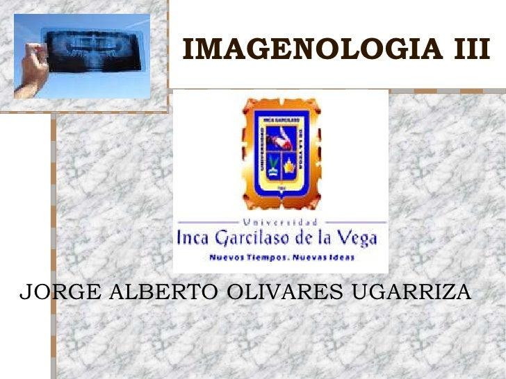 IMAGENOLOGIA III JORGE ALBERTO OLIVARES UGARRIZA