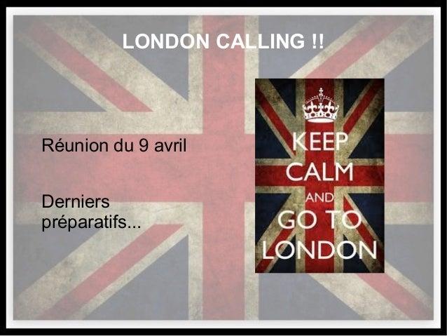 LONDON CALLING !! Réunion du 9 avril Derniers préparatifs...