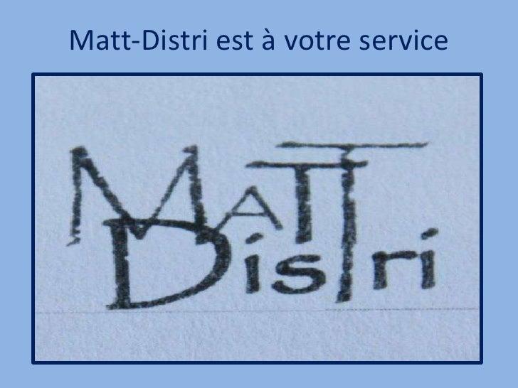 Matt-Distri est à votre service<br />