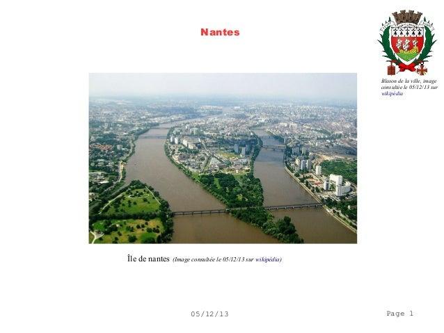 Nantes  Blason de la ville, image consultée le 05/12/13 sur wikipédia  Île de nantes  (Image consultée le 05/12/13 sur wik...