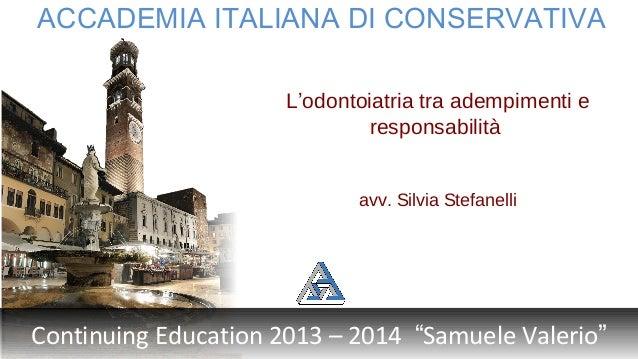 ACCADEMIA ITALIANA DI CONSERVATIVA L'odontoiatria tra adempimenti e responsabilità avv. Silvia Stefanelli  Continuing Educ...