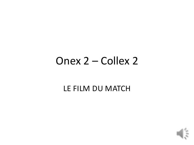 Onex 2 – Collex 2LE FILM DU MATCH