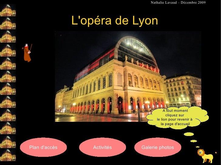 L'opéra de Lyon A tout moment cliquez sur  le lion pour revenir à  la page d'accueil