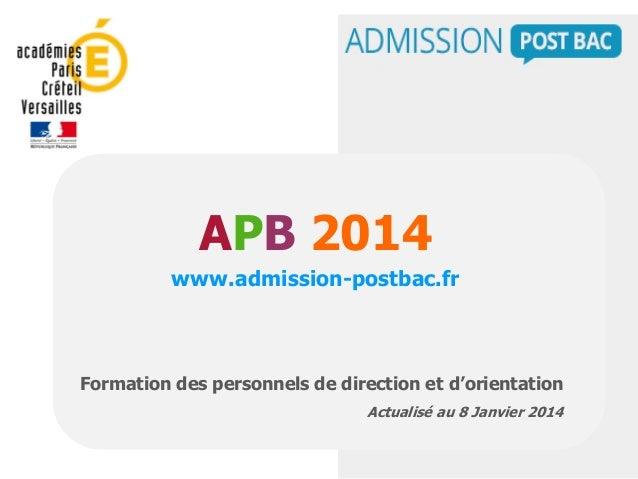 APB 2014 www.admission-postbac.fr Formation des personnels de direction et d'orientation Actualisé au 8 Janvier 2014