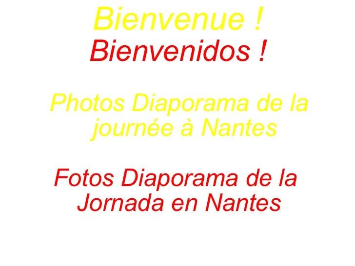 Bienvenue ! Bienvenidos ! Photos Diaporama de la journée à Nantes Fotos Diaporama de la  Jornada en Nantes