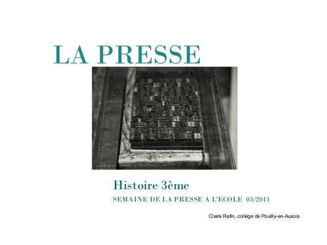 LA PRESSE SEMAINE DE LA PRESSE A L'ECOLE 03/2011 Claire Rafin, collège de Pouilly-en-Auxois Histoire 3ème