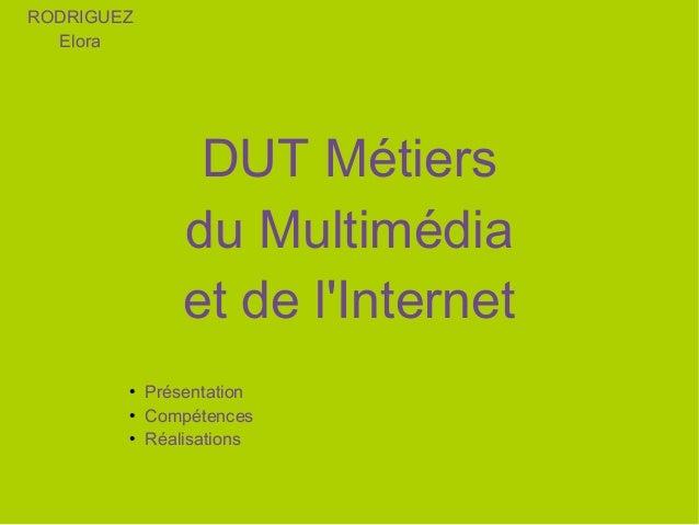 RODRIGUEZ Elora  DUT Métiers du Multimédia et de l'Internet ● ● ●  Présentation Compétences Réalisations