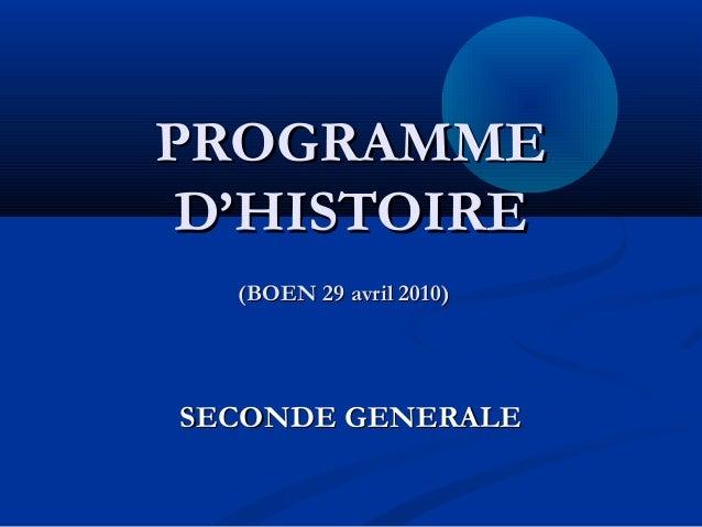 PROGRAMMEPROGRAMME D'HISTOIRED'HISTOIRE (BOEN 29 avril 2010)(BOEN 29 avril 2010) SECONDE GENERALESECONDE GENERALE