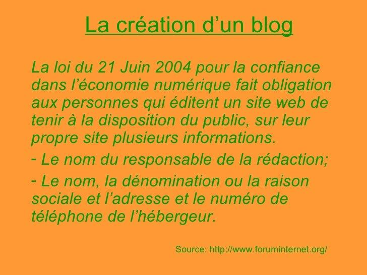 La création d'un blog <ul><li>La loi du 21 Juin 2004 pour la confiance dans l'économie numérique fait obligation aux perso...