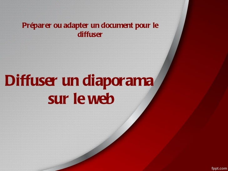 Préparer ou adapter un document pour le                 diffuserDiffuser un diaporama       sur le web