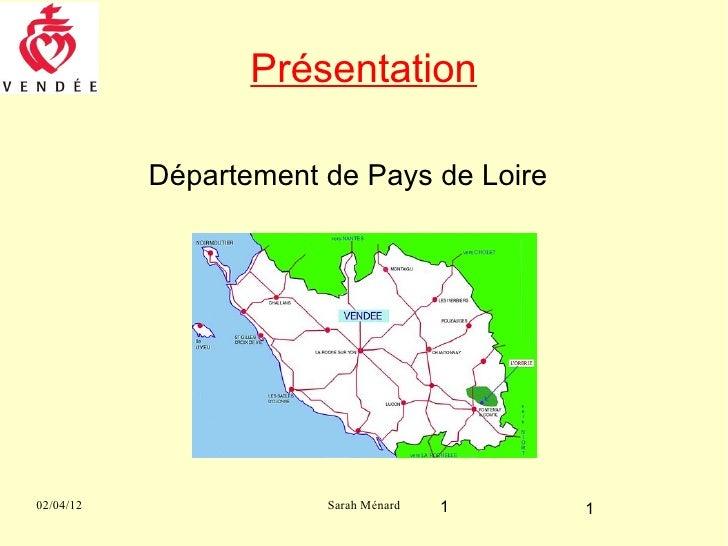 Présentation           Département de Pays de Loire02/04/12               Sarah Ménard   1   1